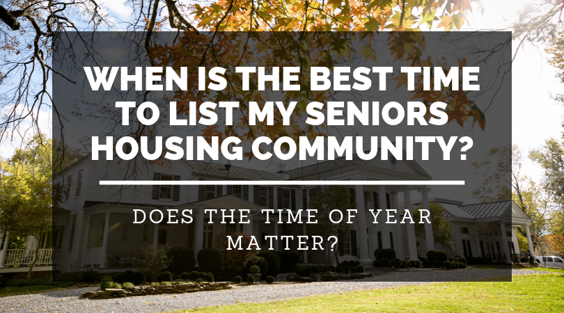 When Is the Best Time to List a Seniors Housing or Nursing Home Community?