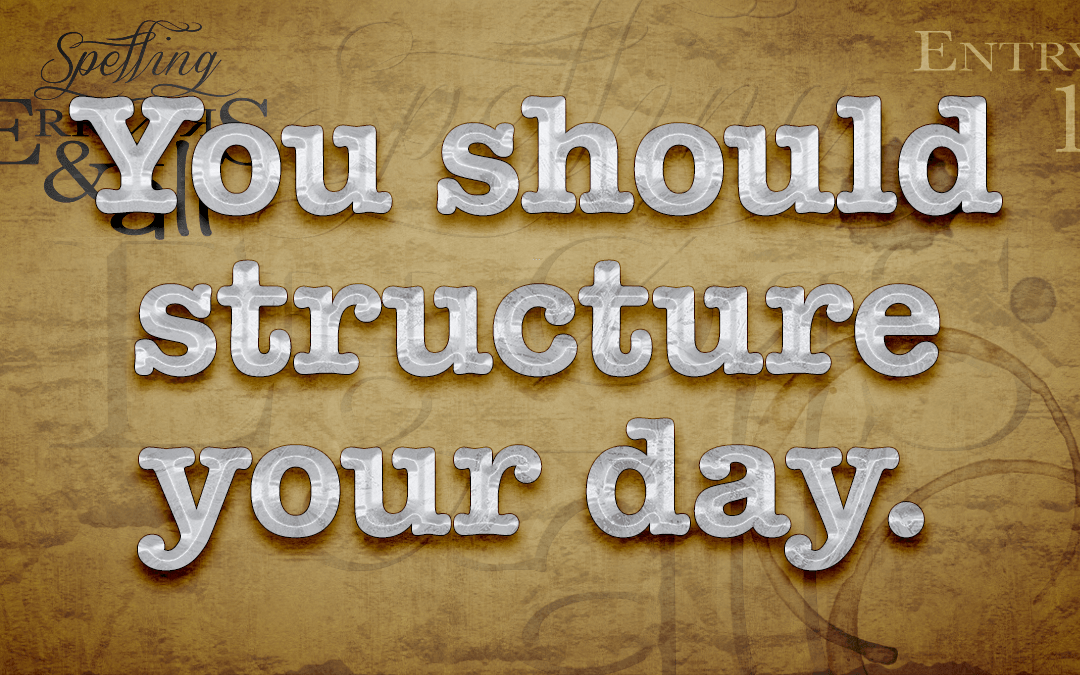How to structure your day.