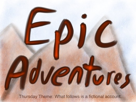Word Art Epic Adventures glowing orange text over cloudy mountain background illustration, subtext Thursday Theme: What follows is a fictional account