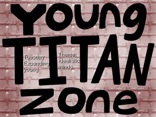 Word Art Young Titan Zone black text over red brick background. Subtitle Tuesday Theme: Expanding idealistic young minds.