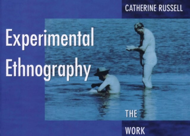 Autoethnography, Experimental Ethnography: The Work of Film in the Age of Video By Catherine Russell,