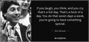 quote-if-you-laugh-you-think-and-you-cry-that-s-a-full-day-that-s-a-heck-of-a-day-you-do-that-jim-valvano-30-9-0948