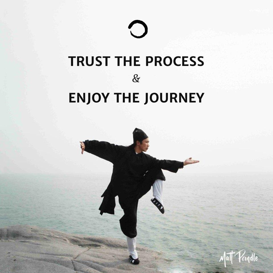 Trust the process & enjoy the journey