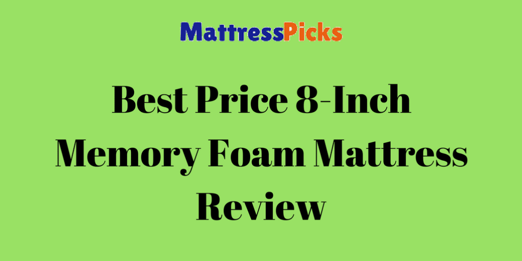 Best Price 8-Inch Memory Foam Mattress Review