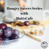 Hungry Savers Series with MattsCafe