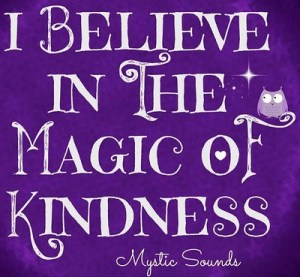 I believe in the magic of kindness