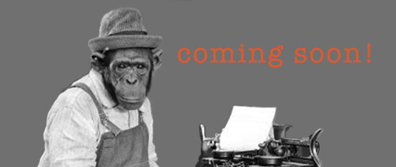 chimp at a type writter with the words 'coming soon'