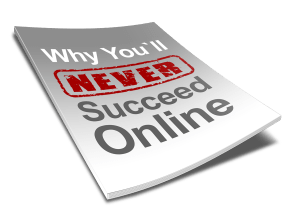why you'll never succeed online free report