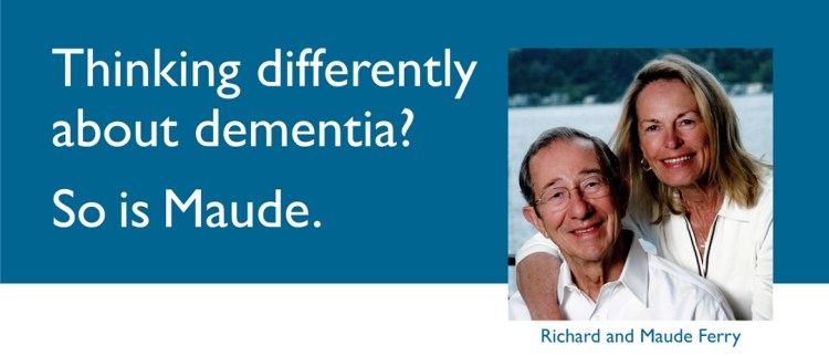 Thinking differently about dementia? So is Maude.