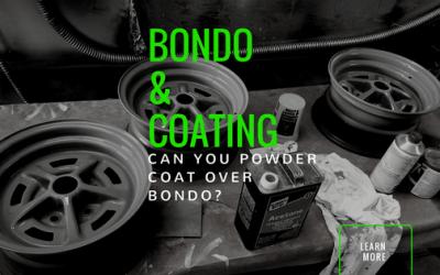 Can you powder coat over bondo?