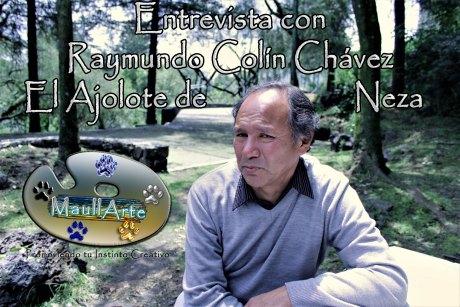 """Entrevista con Raymundo Colin """"El Ajolote de Neza"""""""