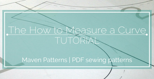 HOW TO MEASURE A CURVE ON A SEWING PATTERN_ MAVEN PATTERNS