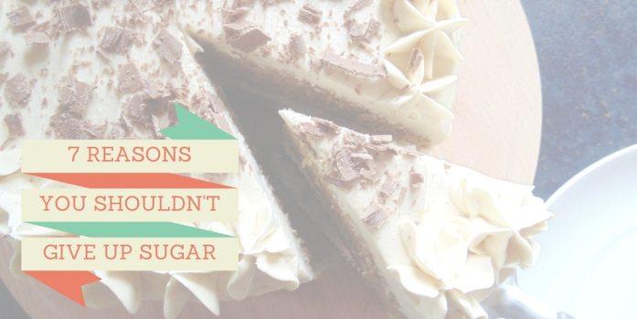 7 reasons you shouldn't give up sugar