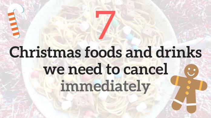 7 christmas foods we need to cancel immediately
