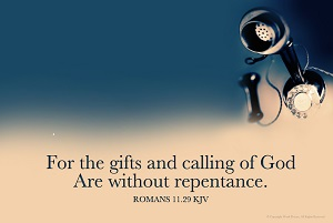 For the gifts and calling of God are without repentance