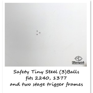 Trigger Frame Safety Little Tiny Steel Balls