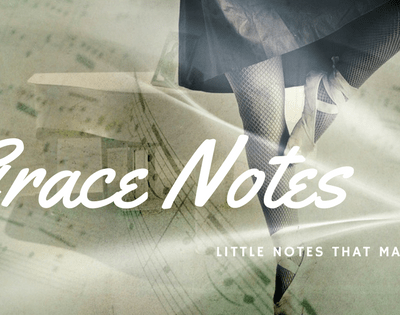 Grace Notes – The Extras that Matter! Supporting the Melody!