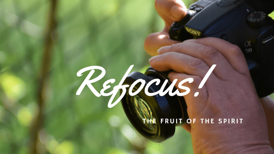 Refocus! The Fruit of the Spirit