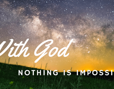 Nothing is Impossible  – With God Your Problem is God's Opportunity!