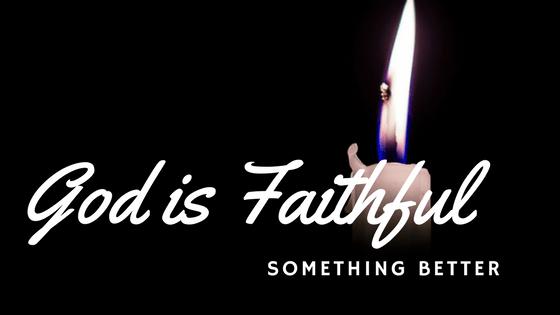 Something Better - God is Faithful!