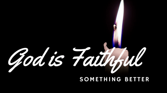 Something Better - God is Faithful!