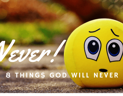Never! 8 Things God Will Never Do