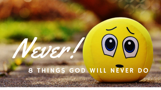 8 Things God Will Never Do