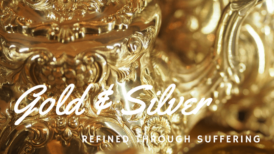 Gold & Silver - Refined through Suffering
