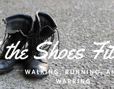 If the Shoes Fits, Wear It! Walking, Running and Warring