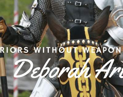 Wake Up Deborah! Part 2 – Arise Warriors Without Weapons