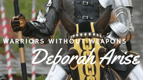Deborah Arise - Warriors without Weapons
