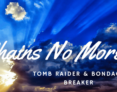 The Tomb Raider and Bondage Breaker! Chains no More!