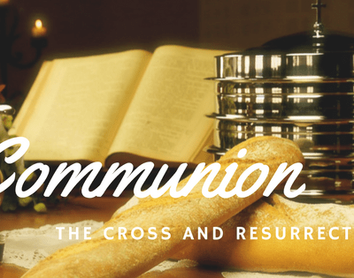 """Communion – The Cross and Resurrection – """"In Remembrance of Me"""""""