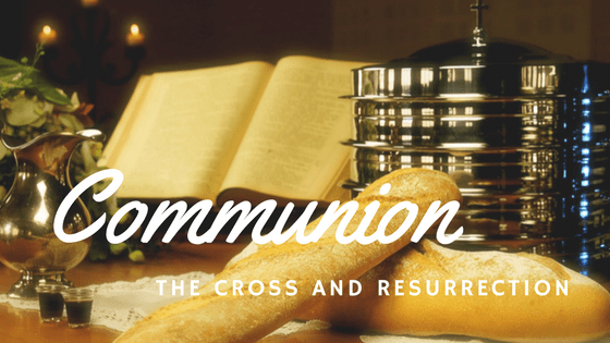 Communion - The Cross and the Resurrection