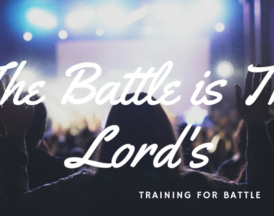 The Battle is the Lord's – Training for War!