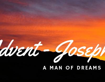 Advent – Joseph a Man of Dreams
