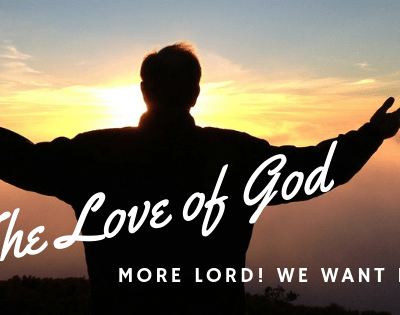 The Love of God! What More Do We Want?