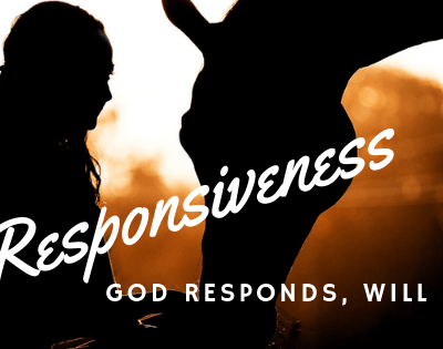 Responsiveness! God Responds to Us. How Will We Respond to God?