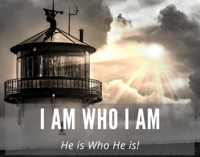 """""""I AM WHO I AM"""" – He Is Who He Is!"""