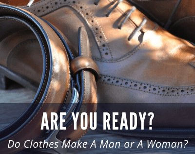 Do Clothes Make a Man or Woman? Are You Ready?