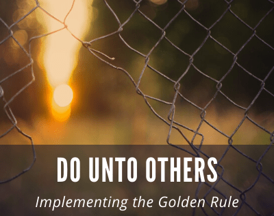 The Golden Rule: Treat Others the Way You Want to be Treated