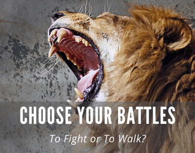 Choose Battles Wisely – When to Fight and When to Walk Away