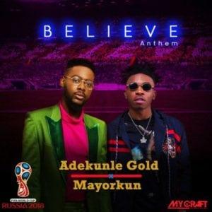 Adekunle Gold x Mayorkun – Believe Anthem