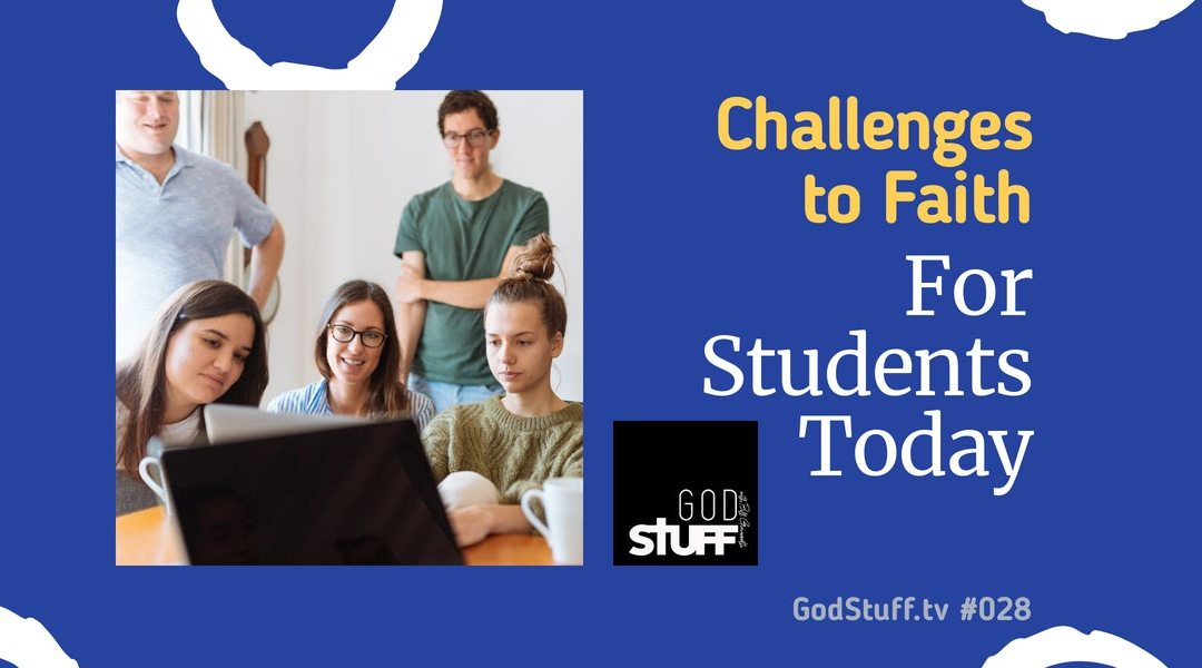 Challenges to Faith for Students Today