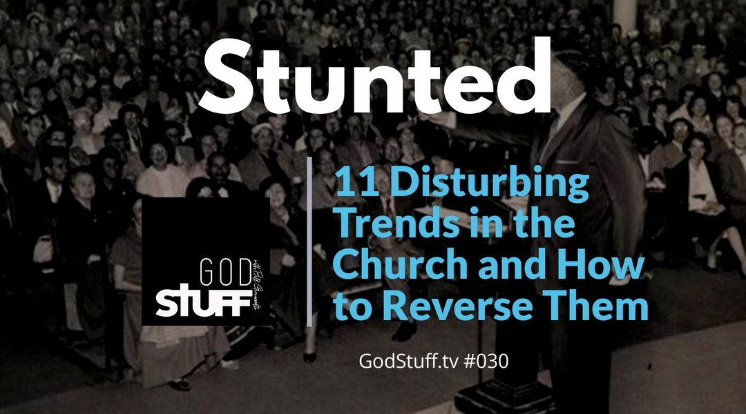 Stunted: 11 Disturbing Trends in the Church and How to Reverse Them (#1 The Death of Expository Preaching)