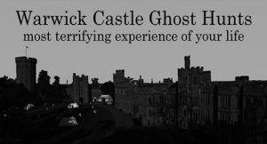 warwick-castle-ghost-hunting-with-haunted-happenings