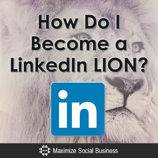 How Do I Become a LinkedIn LION? LinkedIn  How-Do-I-Become-a-LinkedIn-LION-V1