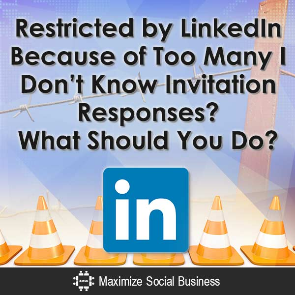 Restricted by LinkedIn Because of Too Many I Don't Know Invitation Responses? What Should You Do? LinkedIn  Restricted-by-LinkedIn-Because-of-Too-Many-I-Dont-Know-Invitation-Responses-What-Should-You-Do-V3