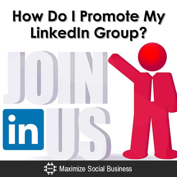 How Do I Promote My LinkedIn Group? LinkedIn  How-Do-I-Promote-My-LinkedIn-Group-600x600-V2