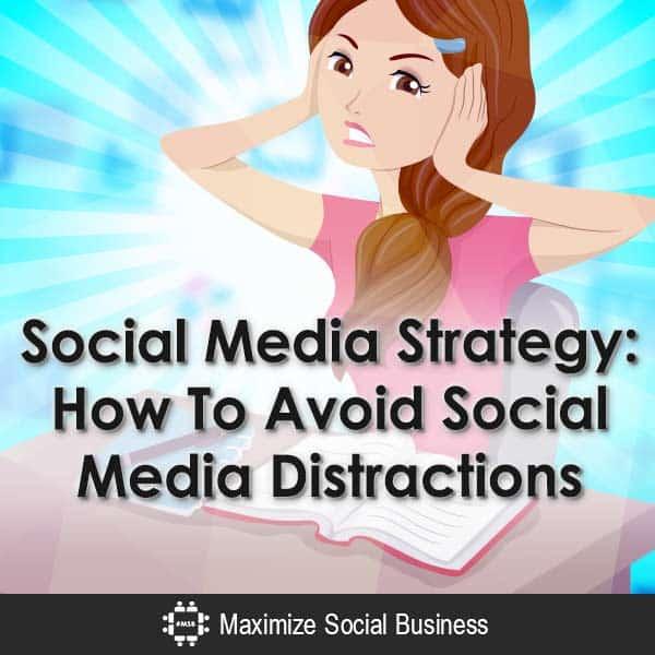 Social-Media-Strategy-How-To-Avoid-Social-Media-Distractions-V3